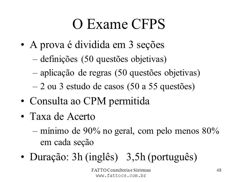 FATTO Consultoria e Sistemas www.fattocs.com.br 48 O Exame CFPS A prova é dividida em 3 seções –definições (50 questões objetivas) –aplicação de regra
