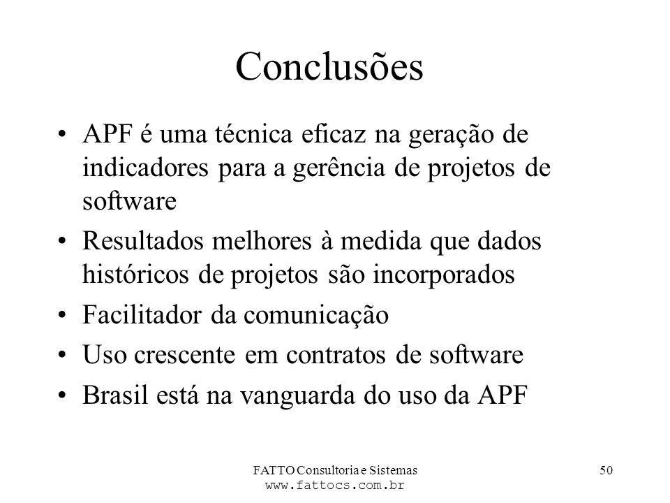 FATTO Consultoria e Sistemas www.fattocs.com.br 50 Conclusões APF é uma técnica eficaz na geração de indicadores para a gerência de projetos de softwa