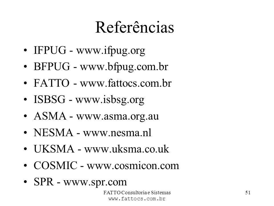 FATTO Consultoria e Sistemas www.fattocs.com.br 51 Referências IFPUG - www.ifpug.org BFPUG - www.bfpug.com.br FATTO - www.fattocs.com.br ISBSG - www.i