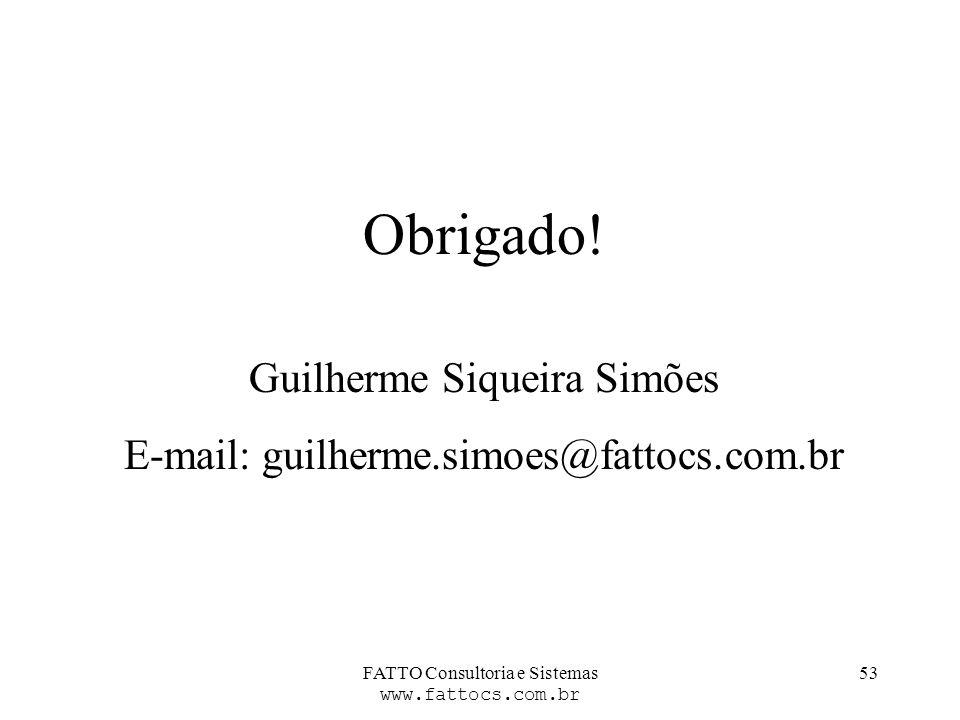 FATTO Consultoria e Sistemas www.fattocs.com.br 53 Obrigado! Guilherme Siqueira Simões E-mail: guilherme.simoes@fattocs.com.br