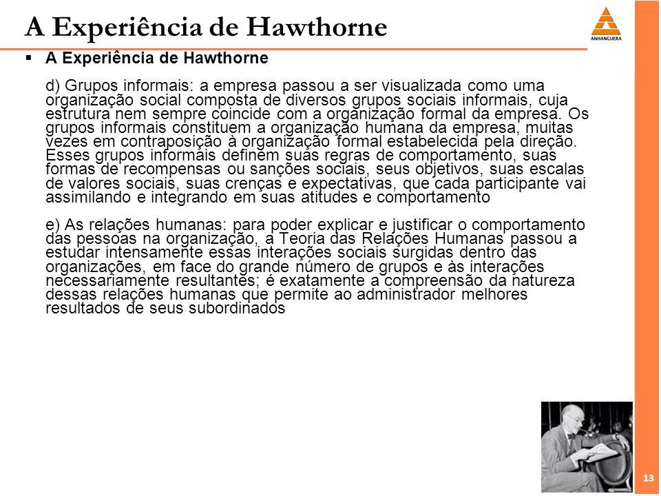 13 A Experiência de Hawthorne A Experiência de Hawthorne d) Grupos informais: a empresa passou a ser visualizada como uma organização social composta