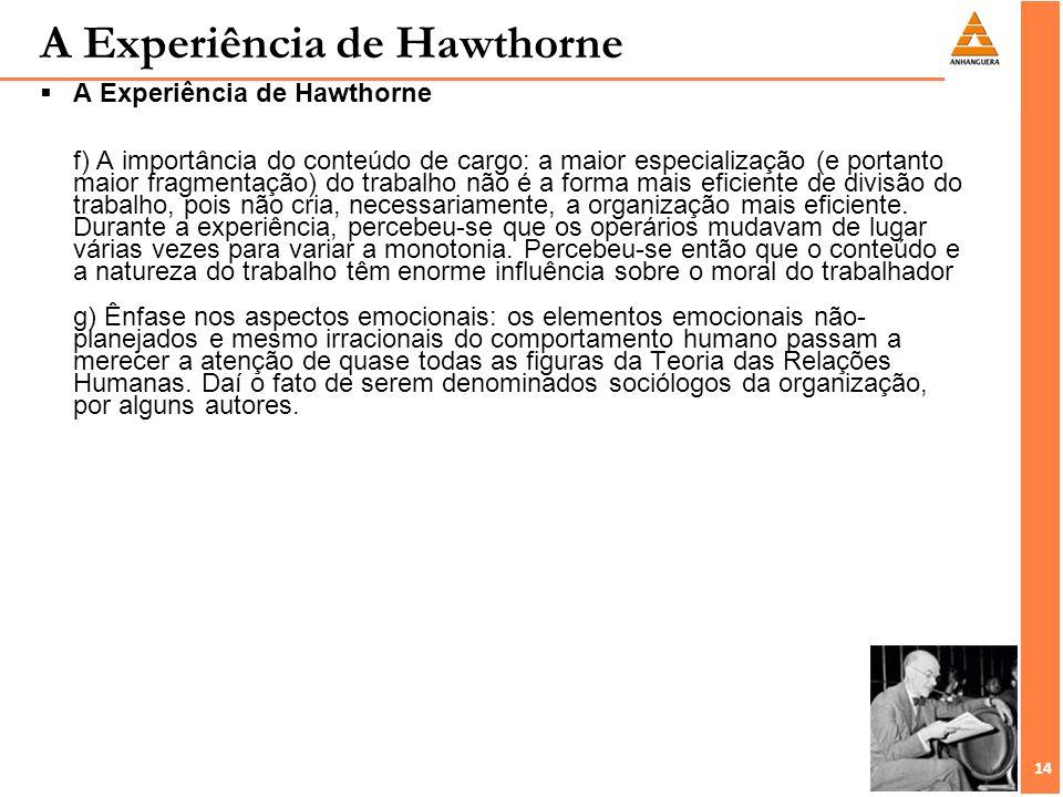 14 A Experiência de Hawthorne A Experiência de Hawthorne f) A importância do conteúdo de cargo: a maior especialização (e portanto maior fragmentação)