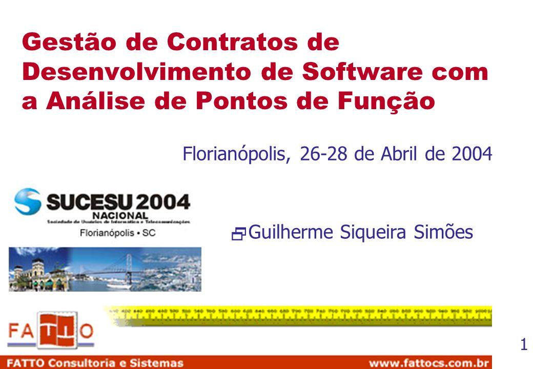 1 Gestão de Contratos de Desenvolvimento de Software com a Análise de Pontos de Função Guilherme Siqueira Simões Florianópolis, 26-28 de Abril de 2004