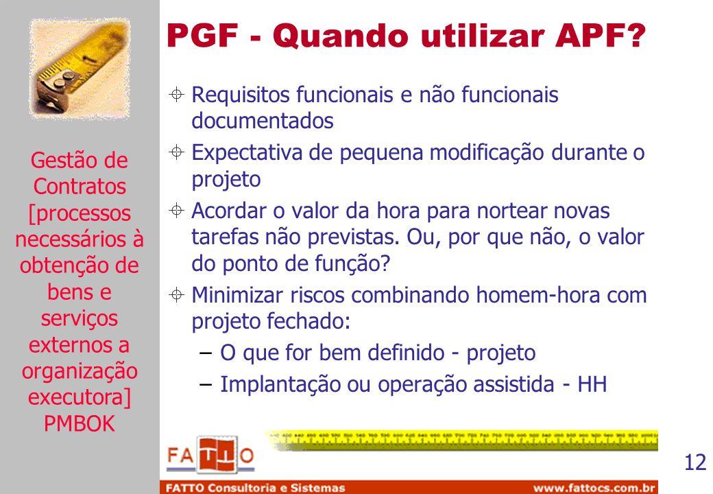 12 PGF - Quando utilizar APF? Requisitos funcionais e não funcionais documentados Expectativa de pequena modificação durante o projeto Acordar o valor
