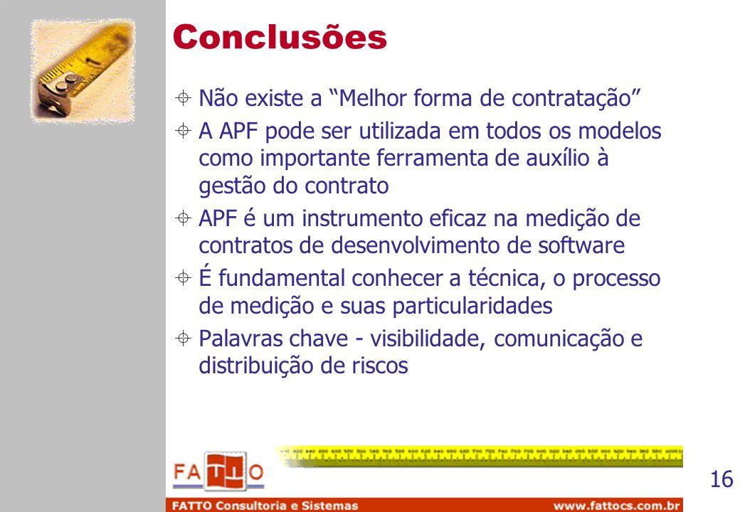 16 Conclusões Não existe a Melhor forma de contratação A APF pode ser utilizada em todos os modelos como importante ferramenta de auxílio à gestão do