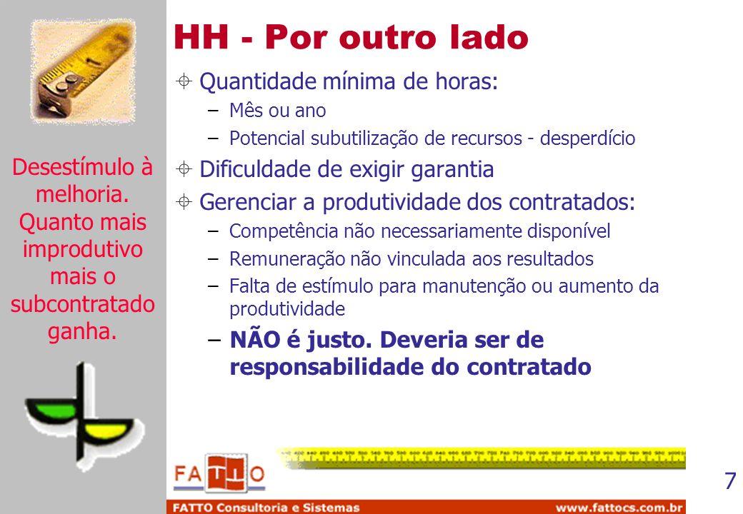 7 HH - Por outro lado Quantidade mínima de horas: –Mês ou ano –Potencial subutilização de recursos - desperdício Dificuldade de exigir garantia Gerenc