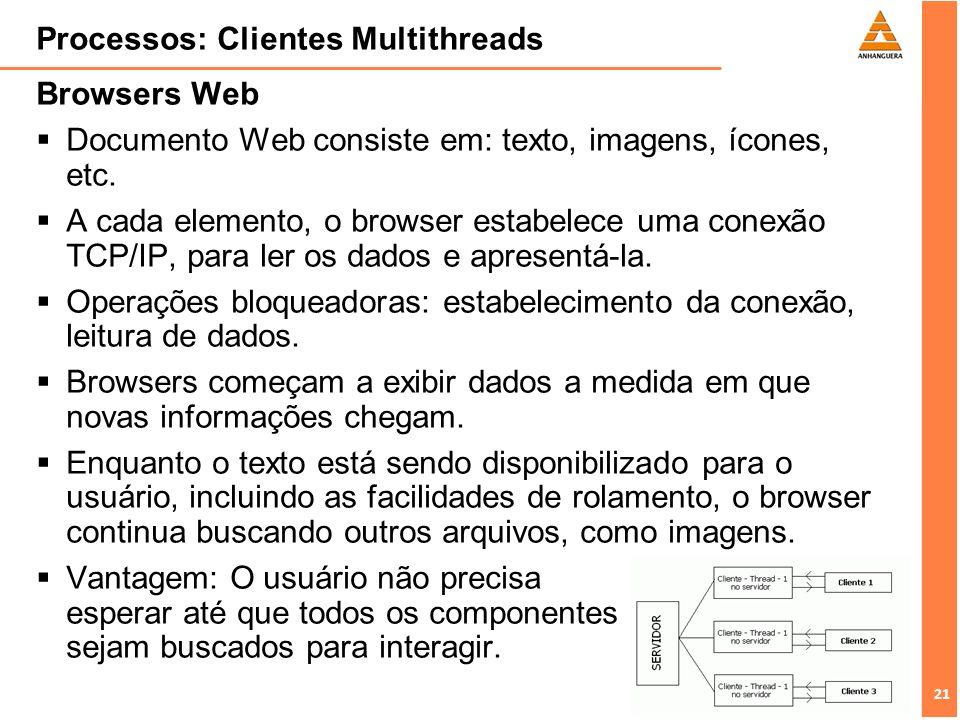 21 Processos: Clientes Multithreads Browsers Web Documento Web consiste em: texto, imagens, ícones, etc. A cada elemento, o browser estabelece uma con