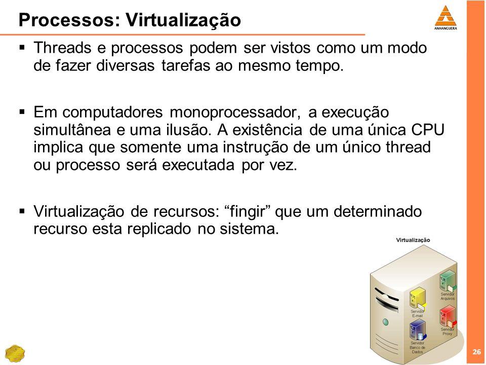 26 Processos: Virtualização Threads e processos podem ser vistos como um modo de fazer diversas tarefas ao mesmo tempo. Em computadores monoprocessado