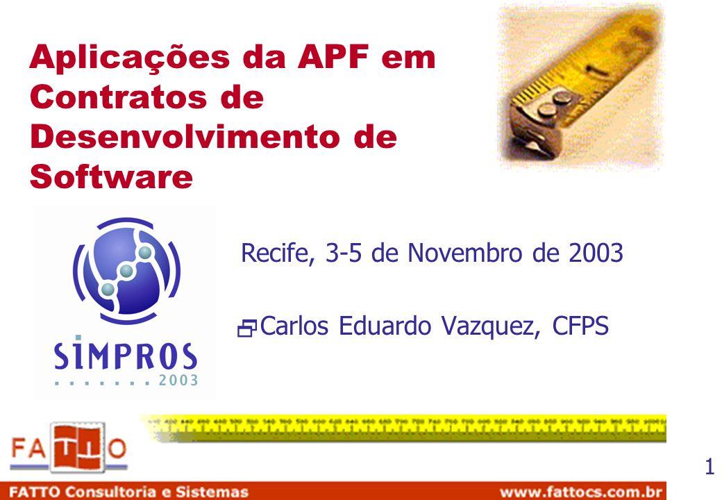 1 Aplicações da APF em Contratos de Desenvolvimento de Software Carlos Eduardo Vazquez, CFPS Recife, 3-5 de Novembro de 2003