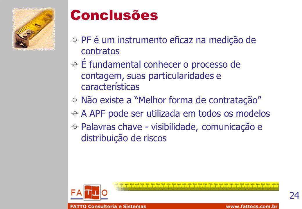 24 Conclusões PF é um instrumento eficaz na medição de contratos É fundamental conhecer o processo de contagem, suas particularidades e característica