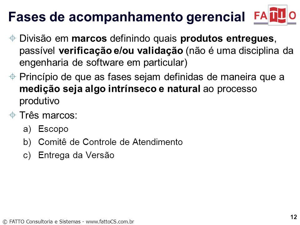 © FATTO Consultoria e Sistemas - www.fattoCS.com.br Divisão em marcos definindo quais produtos entregues, passível verificação e/ou validação (não é u