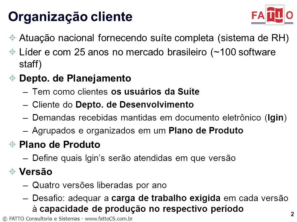 © FATTO Consultoria e Sistemas - www.fattoCS.com.br Atuação nacional fornecendo suíte completa (sistema de RH) Líder e com 25 anos no mercado brasilei