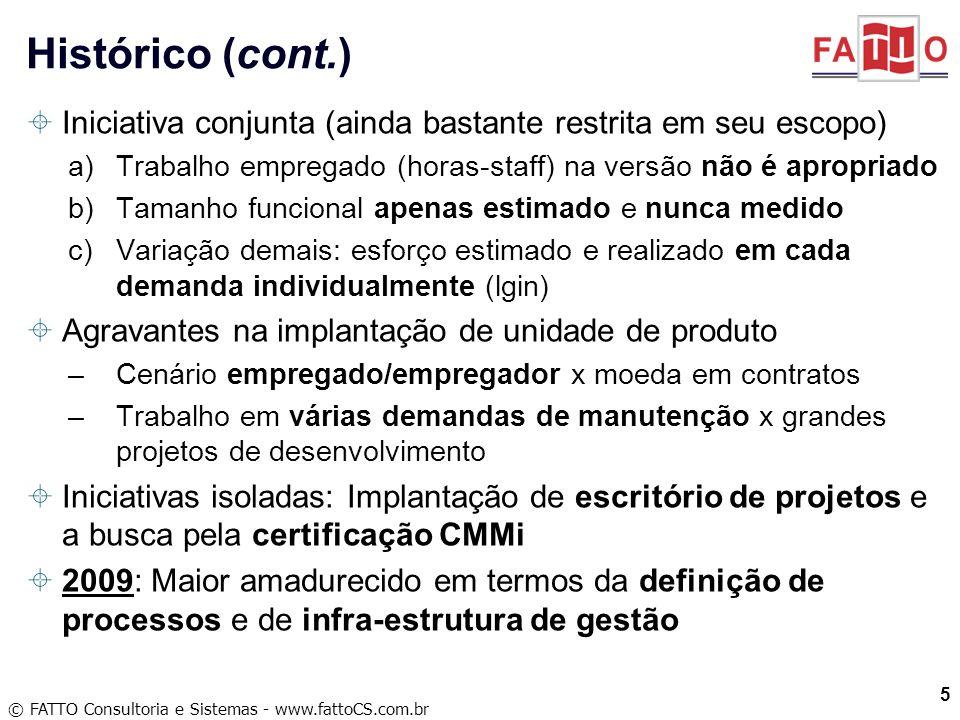 © FATTO Consultoria e Sistemas - www.fattoCS.com.br Iniciativa conjunta (ainda bastante restrita em seu escopo) a)Trabalho empregado (horas-staff) na