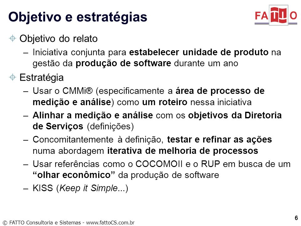 © FATTO Consultoria e Sistemas - www.fattoCS.com.br Objetivo do relato –Iniciativa conjunta para estabelecer unidade de produto na gestão da produção