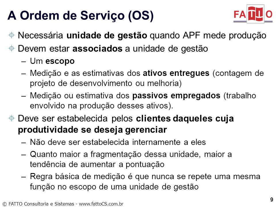© FATTO Consultoria e Sistemas - www.fattoCS.com.br Necessária unidade de gestão quando APF mede produção Devem estar associados a unidade de gestão –