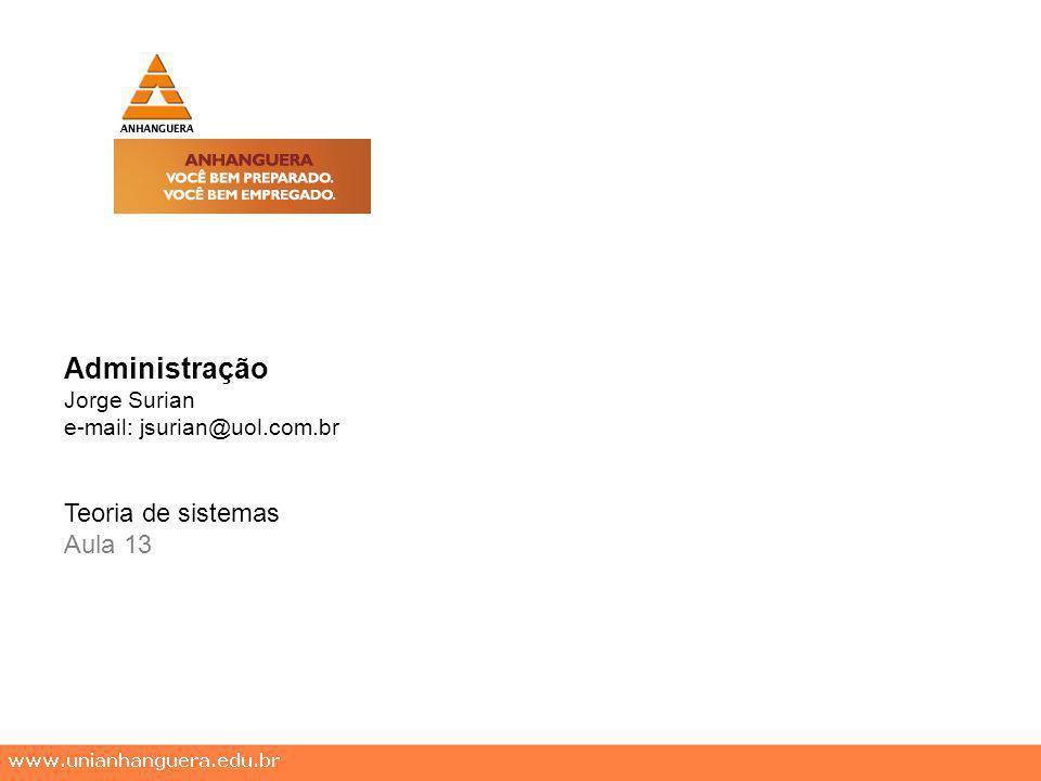 Administração Jorge Surian e-mail: jsurian@uol.com.br Teoria de sistemas Aula 13