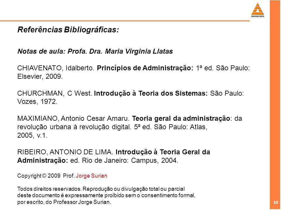 10 Copyright © 2009 Prof. Jorge Surian Todos direitos reservados. Reprodução ou divulgação total ou parcial deste documento é expressamente proíbido s