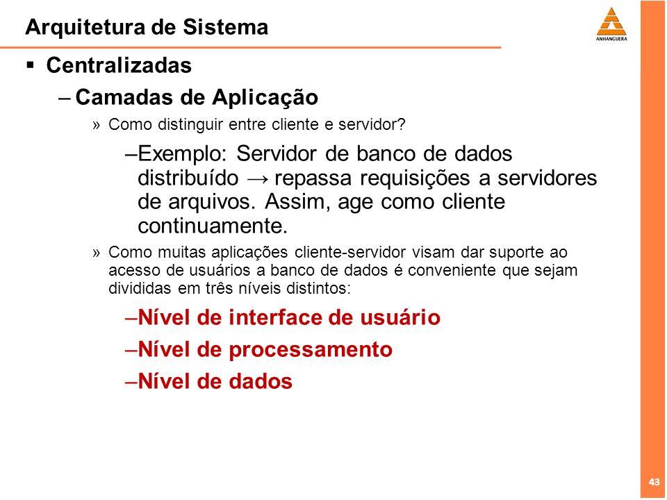 43 Arquitetura de Sistema Centralizadas –Camadas de Aplicação »Como distinguir entre cliente e servidor? –Exemplo: Servidor de banco de dados distribu