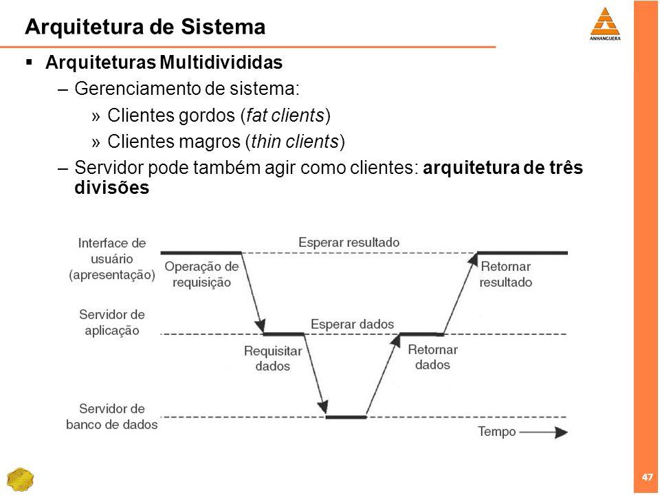 47 Arquitetura de Sistema Arquiteturas Multidivididas –Gerenciamento de sistema: »Clientes gordos (fat clients) »Clientes magros (thin clients) –Servi