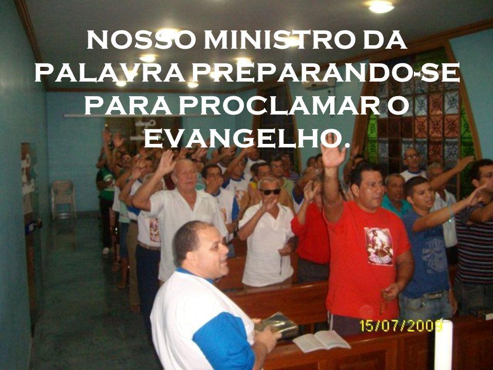 NOSSO MINISTRO DA PALAVRA PREPARANDO-SE PARA PROCLAMAR O EVANGELHO.
