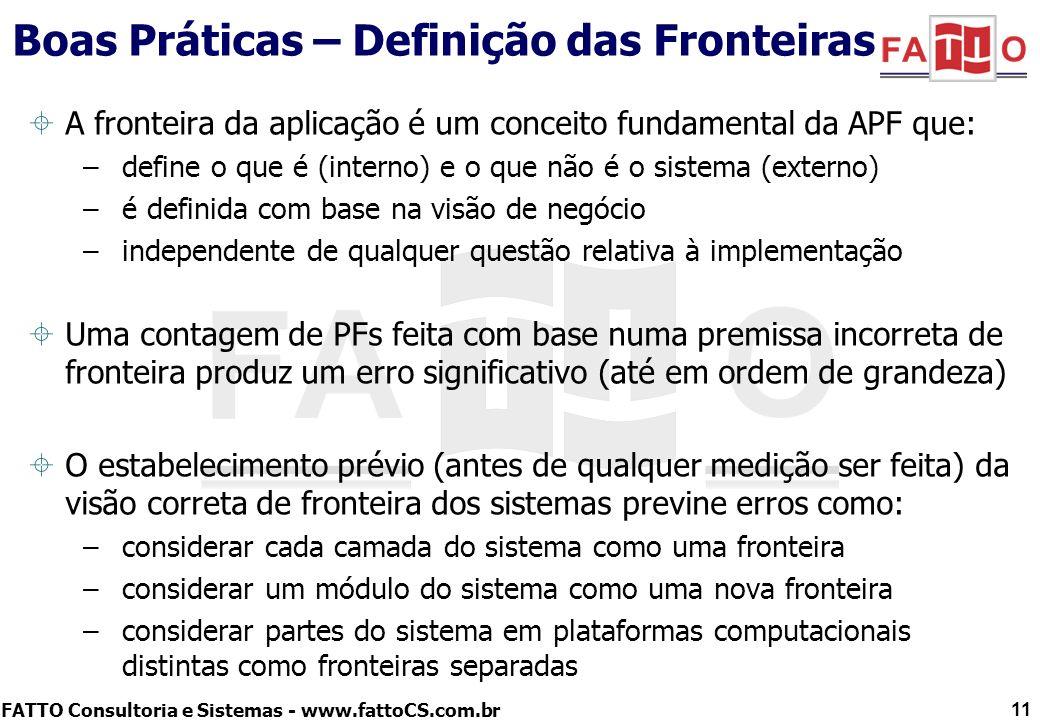 FATTO Consultoria e Sistemas - www.fattoCS.com.br Boas Práticas – Definição das Fronteiras A fronteira da aplicação é um conceito fundamental da APF q
