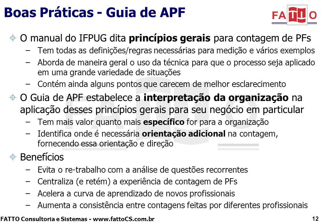 FATTO Consultoria e Sistemas - www.fattoCS.com.br Boas Práticas - Guia de APF O manual do IFPUG dita princípios gerais para contagem de PFs –Tem todas