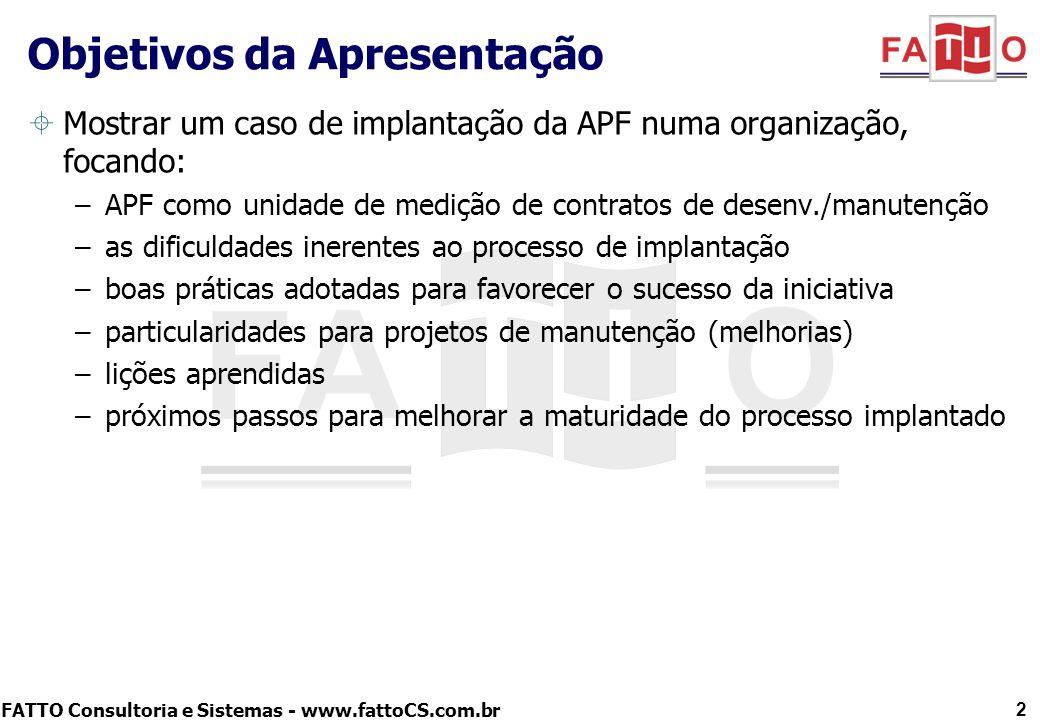 FATTO Consultoria e Sistemas - www.fattoCS.com.br Mostrar um caso de implantação da APF numa organização, focando: –APF como unidade de medição de con