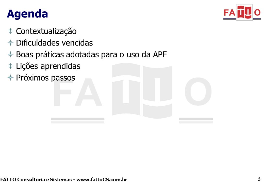 FATTO Consultoria e Sistemas - www.fattoCS.com.br Contextualização Dificuldades vencidas Boas práticas adotadas para o uso da APF Lições aprendidas Pr