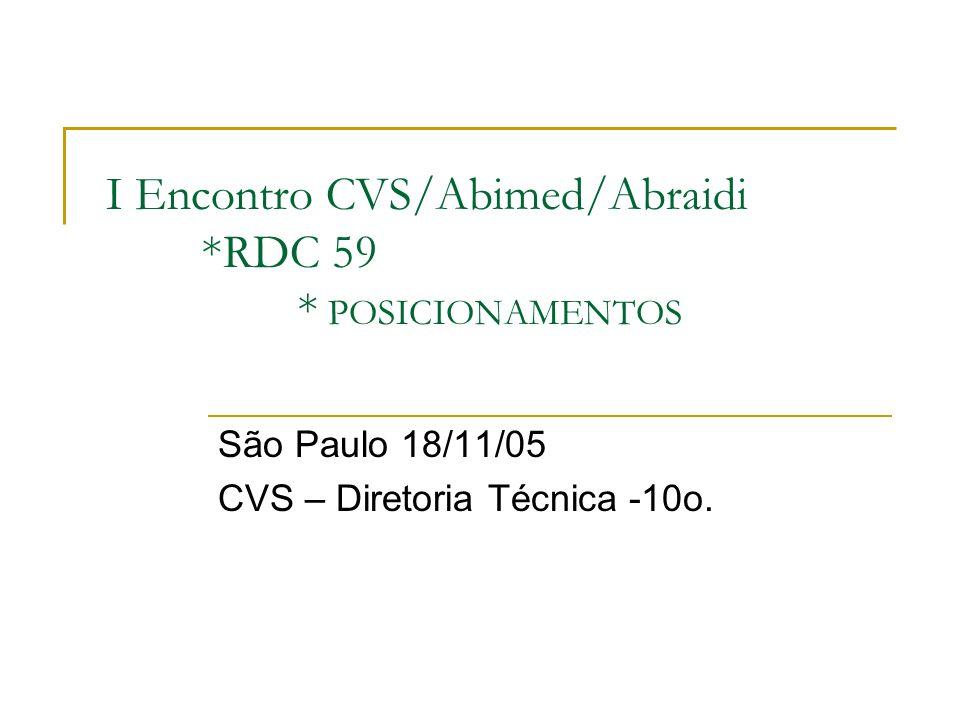 I Encontro CVS/Abimed/Abraidi *RDC 59 * POSICIONAMENTOS São Paulo 18/11/05 CVS – Diretoria Técnica -10o.