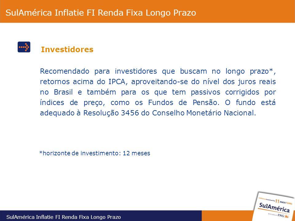 Recomendado para investidores que buscam no longo prazo*, retornos acima do IPCA, aproveitando-se do nível dos juros reais no Brasil e também para os que tem passivos corrigidos por índices de preço, como os Fundos de Pensão.