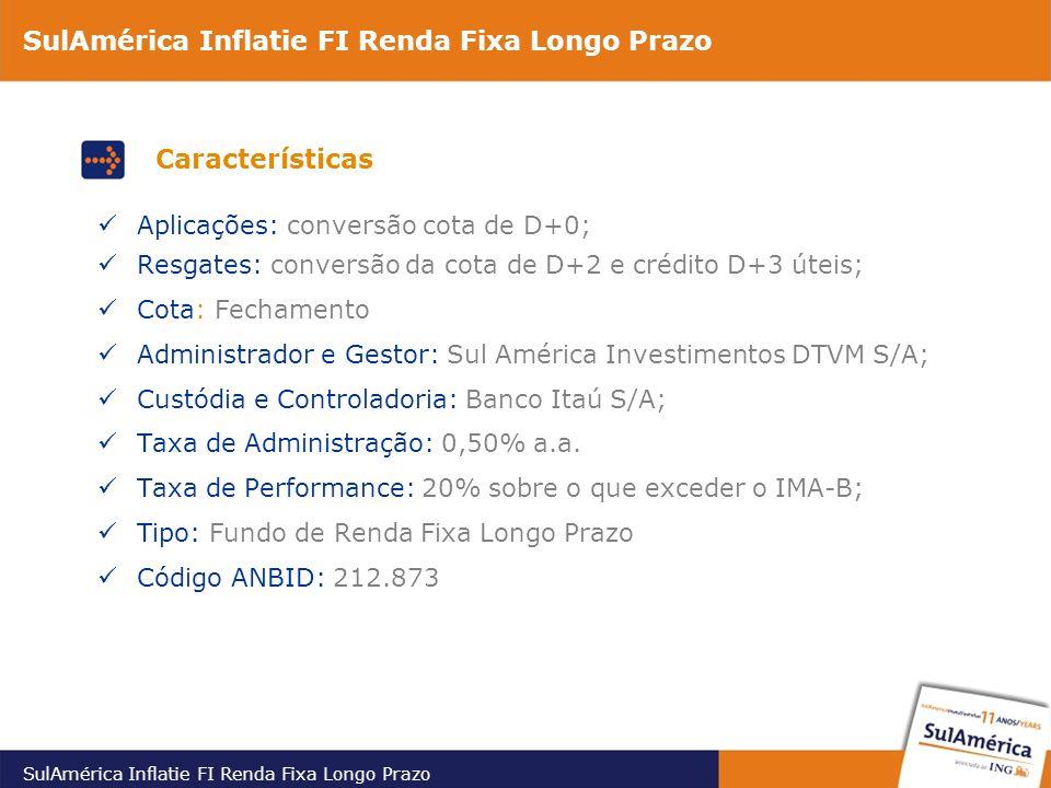 Aplicações: conversão cota de D+0; Resgates: conversão da cota de D+2 e crédito D+3 úteis; Cota: Fechamento Administrador e Gestor: Sul América Investimentos DTVM S/A; Custódia e Controladoria: Banco Itaú S/A; Taxa de Administração: 0,50% a.a.