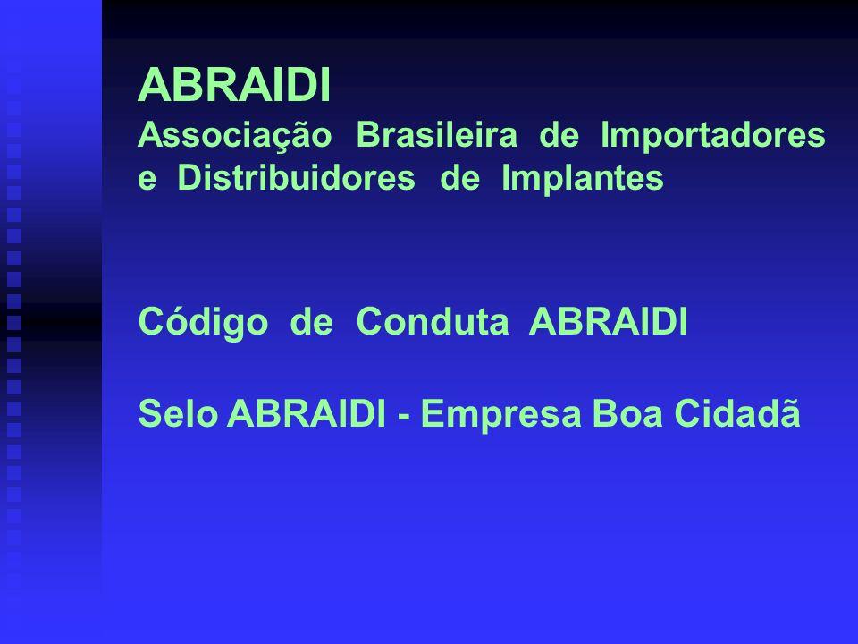 ABRAIDI Associação Brasileira de Importadores e Distribuidores de Implantes Código de Conduta ABRAIDI Selo ABRAIDI - Empresa Boa Cidadã