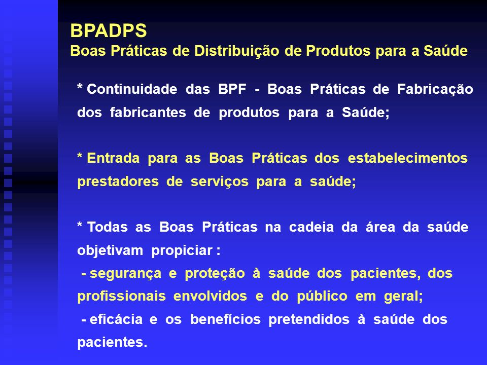 BPADPS Boas Práticas de Distribuição de Produtos para a Saúde * Continuidade das BPF - Boas Práticas de Fabricação dos fabricantes de produtos para a