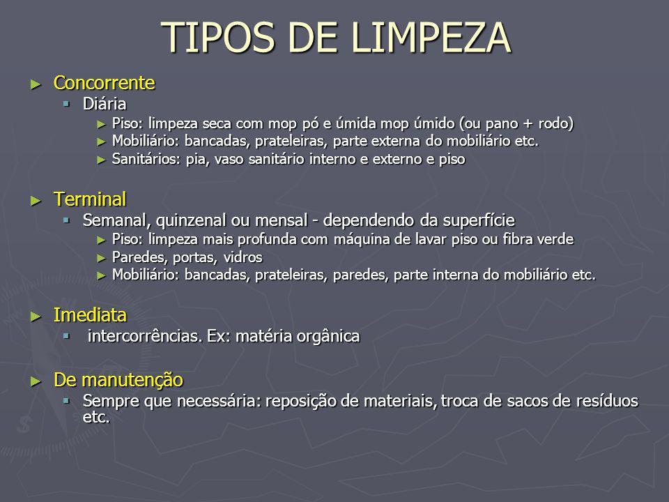 TIPOS DE LIMPEZA Concorrente Concorrente Diária Diária Piso: limpeza seca com mop pó e úmida mop úmido (ou pano + rodo) Piso: limpeza seca com mop pó