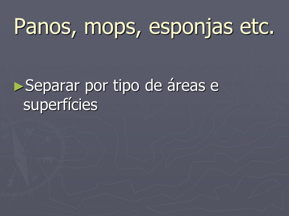 Panos, mops, esponjas etc. Separar por tipo de áreas e superfícies Separar por tipo de áreas e superfícies