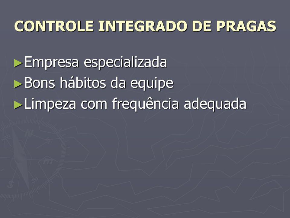 CONTROLE INTEGRADO DE PRAGAS Empresa especializada Empresa especializada Bons hábitos da equipe Bons hábitos da equipe Limpeza com frequência adequada Limpeza com frequência adequada