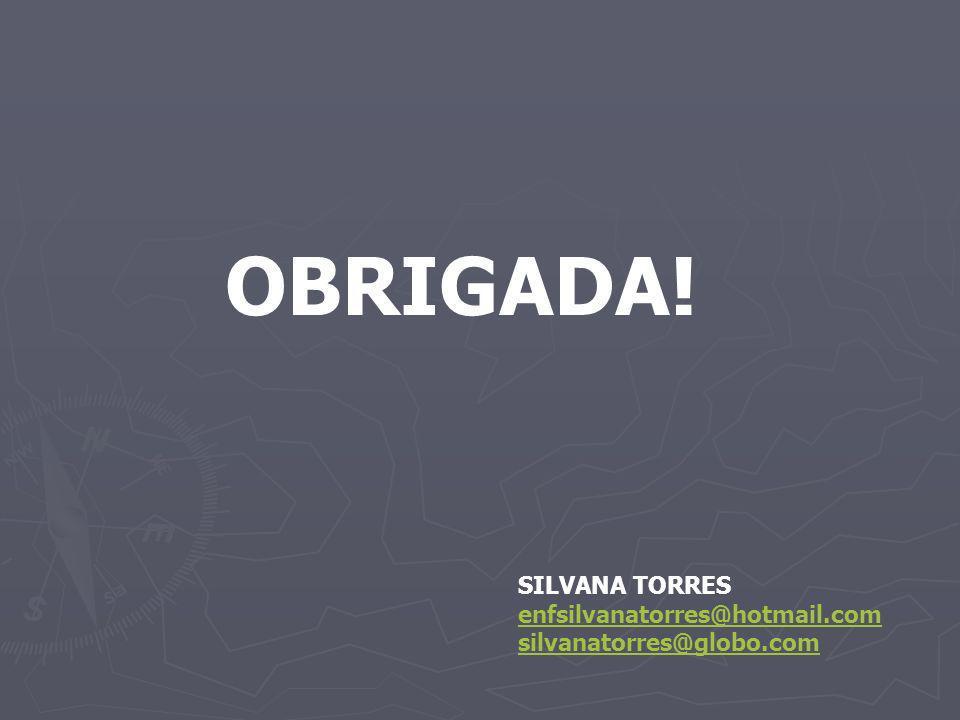 OBRIGADA! SILVANA TORRES enfsilvanatorres@hotmail.com silvanatorres@globo.com