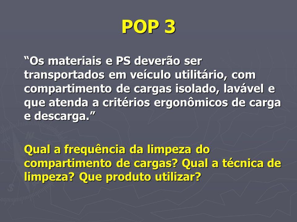 POP 3 Os materiais e PS deverão ser transportados em veículo utilitário, com compartimento de cargas isolado, lavável e que atenda a critérios ergonôm