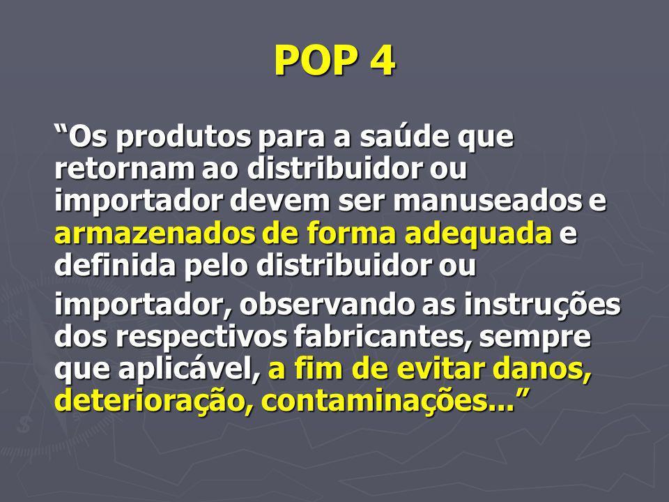POP 4 Os produtos para a saúde que retornam ao distribuidor ou importador devem ser manuseados e armazenados de forma adequada e definida pelo distrib