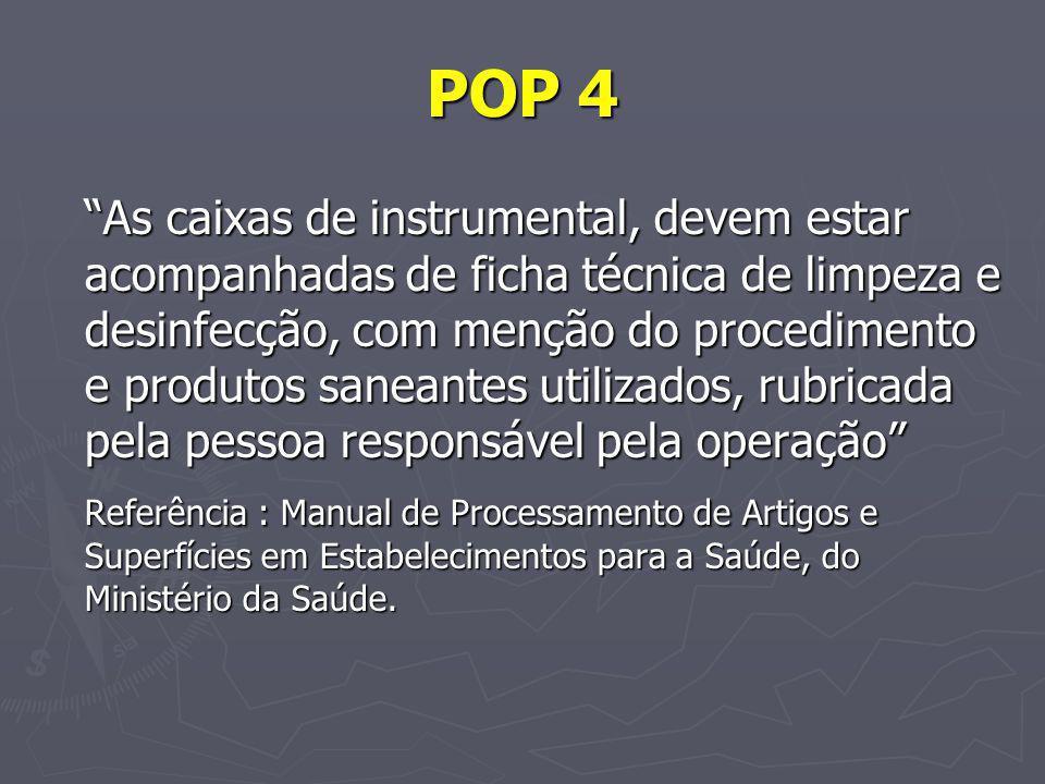POP 4 As caixas de instrumental, devem estar acompanhadas de ficha técnica de limpeza e desinfecção, com menção do procedimento e produtos saneantes u