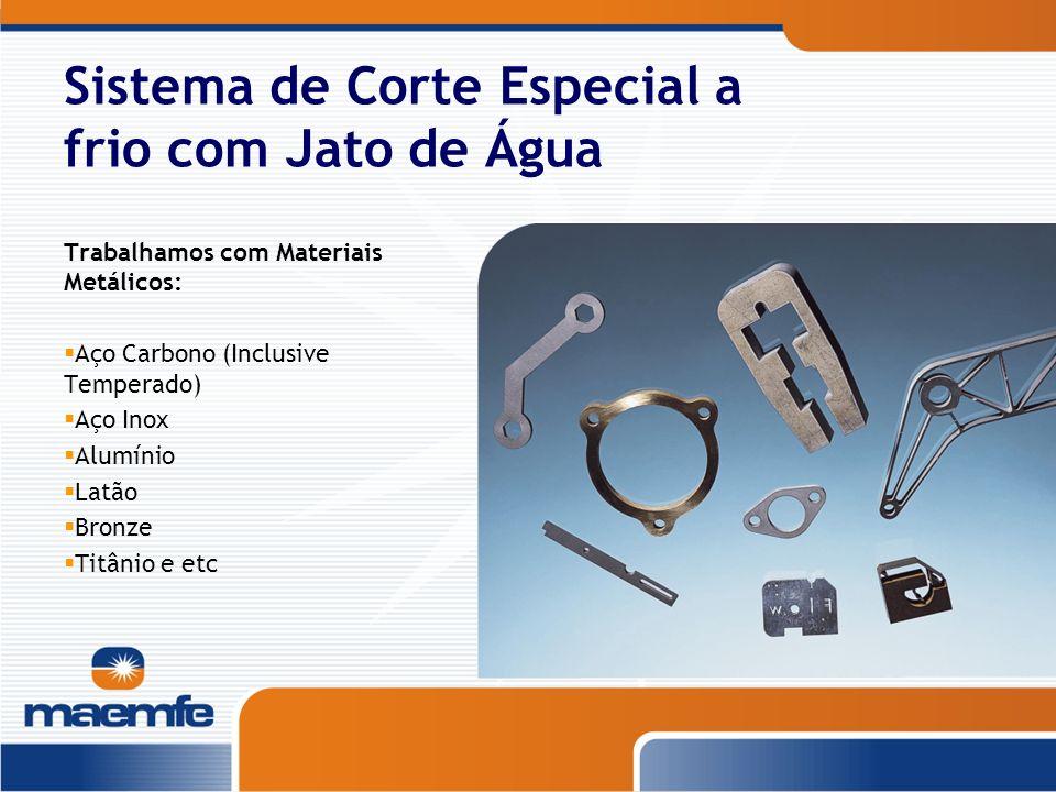 Trabalhamos com Materiais Metálicos: Aço Carbono (Inclusive Temperado) Aço Inox Alumínio Latão Bronze Titânio e etc Sistema de Corte Especial a frio c