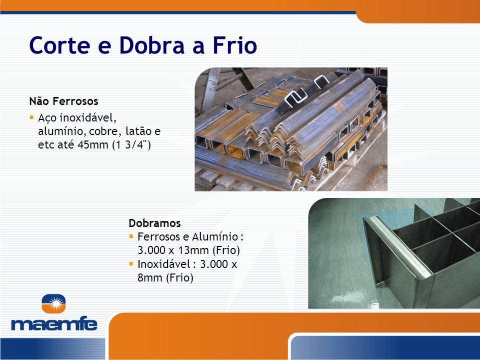 Corte e Dobra a Frio Não Ferrosos Aço inoxidável, alumínio, cobre, latão e etc até 45mm (1 3/4