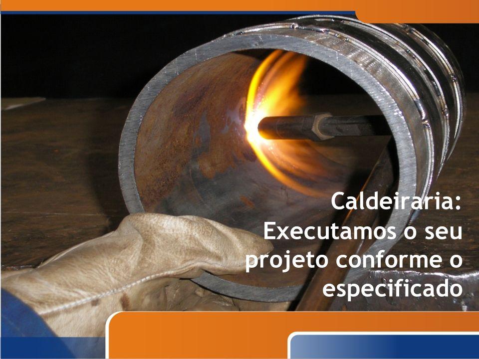 Executamos o seu projeto conforme o especificado Caldeiraria: