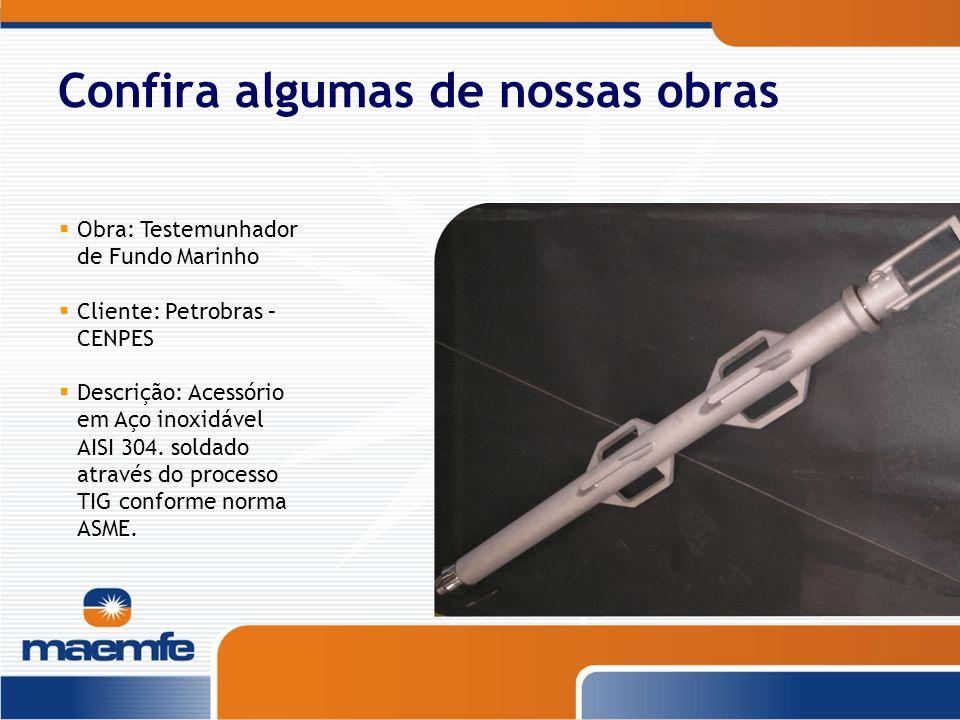 Confira algumas de nossas obras Obra: Testemunhador de Fundo Marinho Cliente: Petrobras – CENPES Descrição: Acessório em Aço inoxidável AISI 304. sold