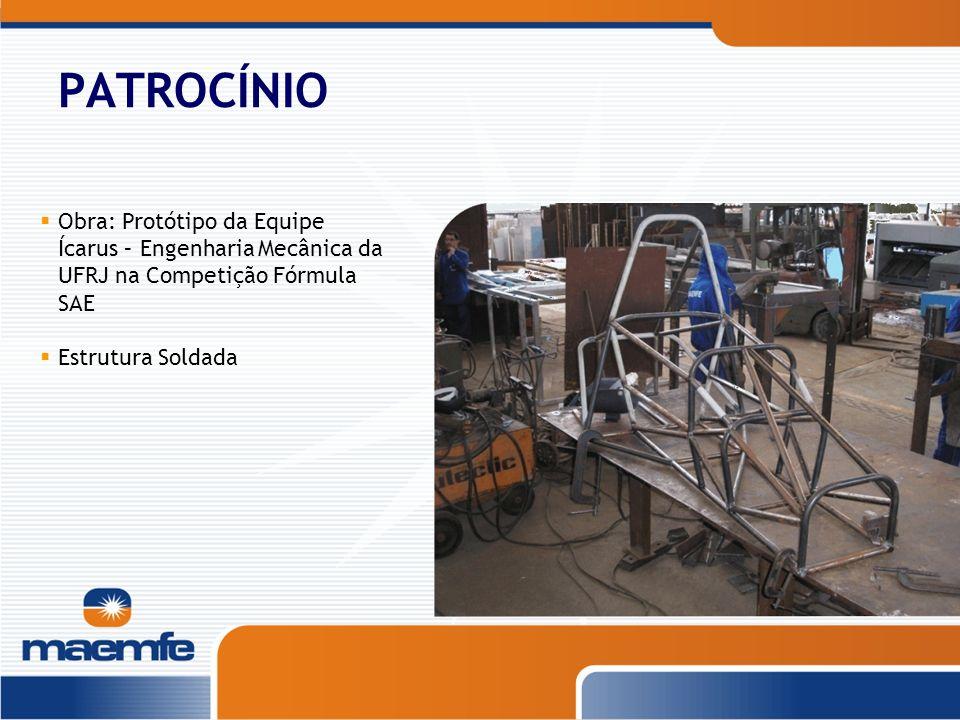 PATROCÍNIO Obra: Protótipo da Equipe Ícarus – Engenharia Mecânica da UFRJ na Competição Fórmula SAE Estrutura Soldada