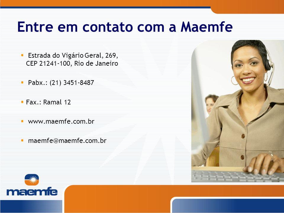 Entre em contato com a Maemfe Estrada do Vigário Geral, 269, CEP 21241-100, Rio de Janeiro Pabx.: (21) 3451-8487 Fax.: Ramal 12 www.maemfe.com.br maem