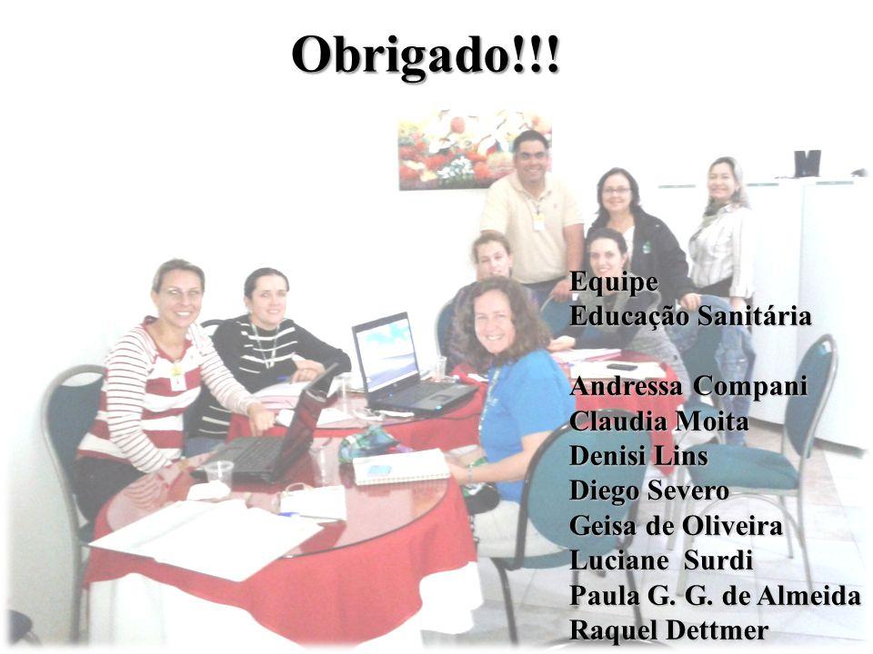 Obrigado!!! Equipe Educação Sanitária Andressa Compani Claudia Moita Denisi Lins Diego Severo Geisa de Oliveira Luciane Surdi Paula G. G. de Almeida R