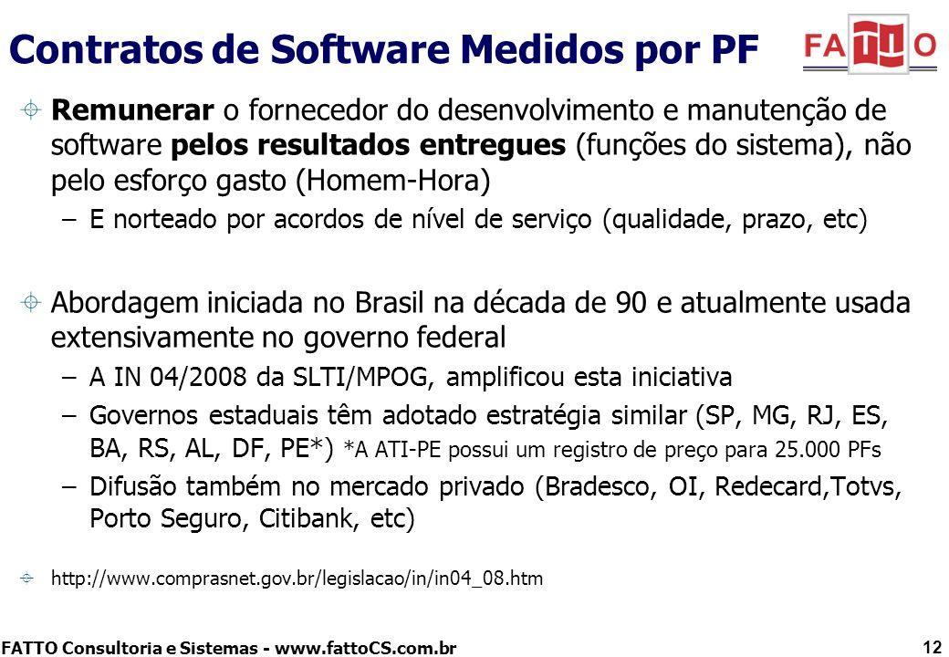 FATTO Consultoria e Sistemas - www.fattoCS.com.br 12 Contratos de Software Medidos por PF Remunerar o fornecedor do desenvolvimento e manutenção de so