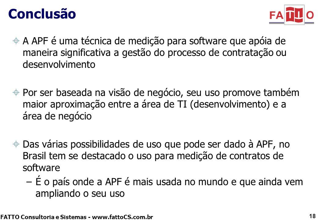 FATTO Consultoria e Sistemas - www.fattoCS.com.br Conclusão A APF é uma técnica de medição para software que apóia de maneira significativa a gestão d