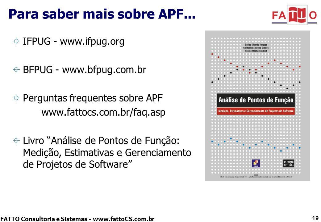 FATTO Consultoria e Sistemas - www.fattoCS.com.br Para saber mais sobre APF... IFPUG - www.ifpug.org BFPUG - www.bfpug.com.br Perguntas frequentes sob